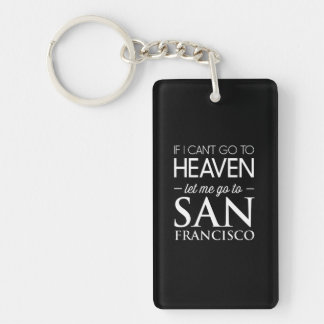 If I Can't Go to Heaven Let Me Go to San Francisco Keychain