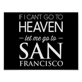 If I Can't Go to Heaven Let Me Go to San Francisco Poster
