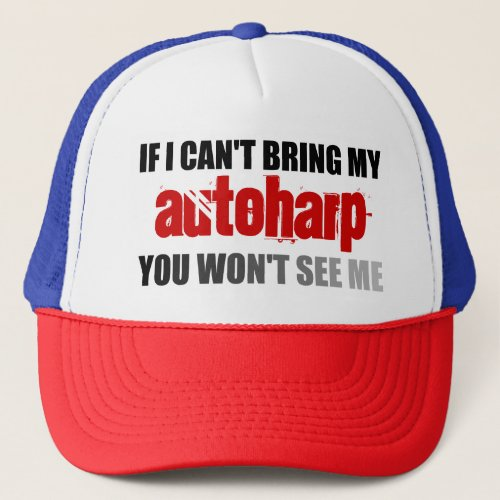 If I Can't Bring My Autoharp You Won't See Me Trucker Hat