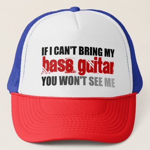 If I Can't Bring My Bass Guitar You Won't See Me Adjustable Trucker Hat