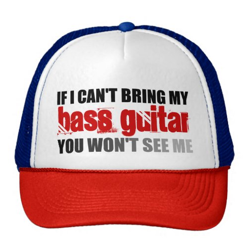 If I Can't Bring My Bass Guitar You Won't See Me Trucker Hat