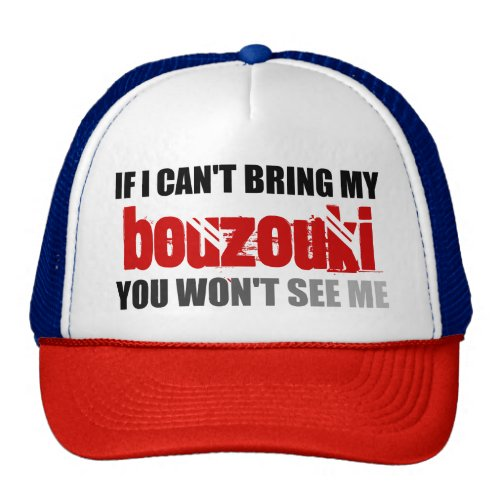 If I Can't Bring My Bouzouki You Won't See Me Trucker Hat