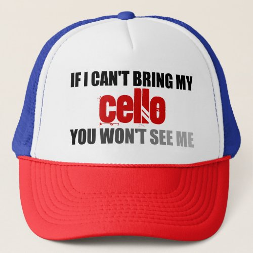 If I Can't Bring My Cello You Won't See Me Adjustable Trucker Hat