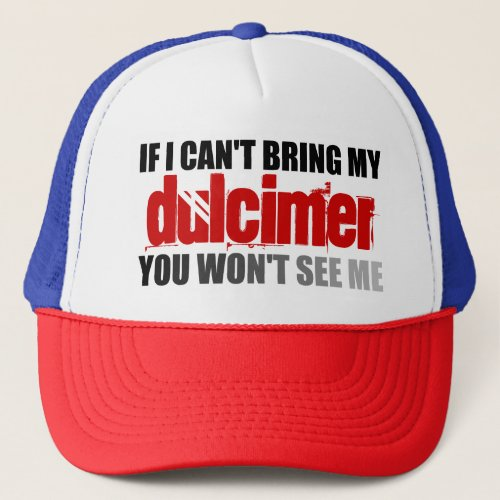 If I Can't Bring My Dulcimer You Won't See Me Adjustable Trucker Hat