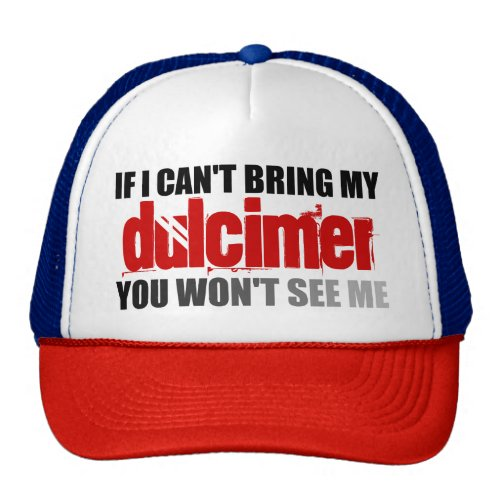If I Can't Bring My Dulcimer You Won't See Me Trucker Hat