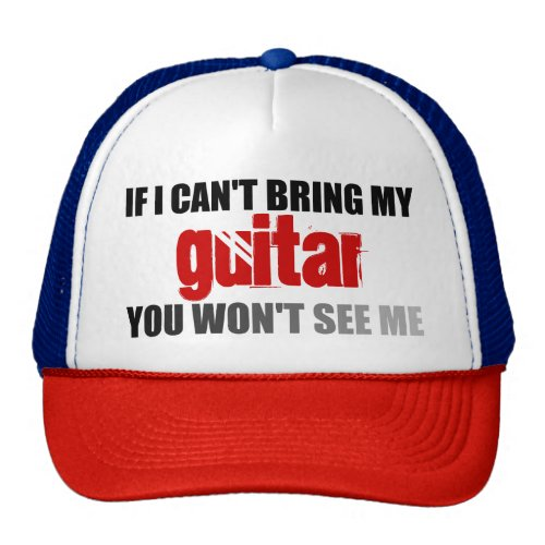 If I Can't Bring My Guitar You Won't See Me Trucker Hat