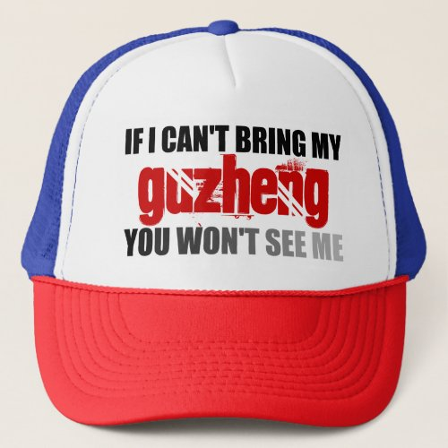 If I Can't Bring My Guzheng You Won't See Me Adjustable Trucker Hat