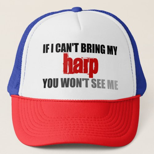 If I Can't Bring My Harp You Won't See Me Adjustable Trucker Hat