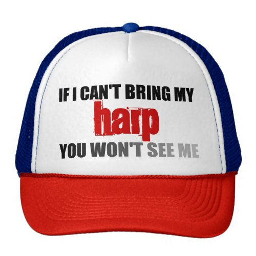 If I Can't Bring My Harp You Won't See Me Trucker Hat