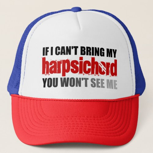 If I Can't Bring My Harpsichord You Won't See Me Adjustable Trucker Hat
