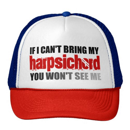 If I Can't Bring My Harpsichord You Won't See Me Trucker Hat