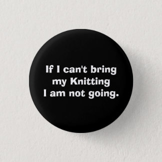 If I can't bring my Knitting... Button