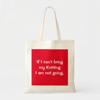 If I can't bring my knitting I am not going. Tote Bag
