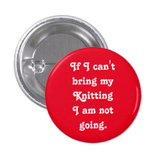 If I can't bring my Knitting... Pinback Button