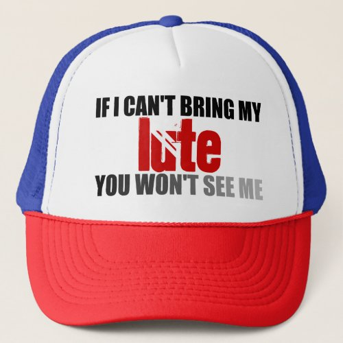 If I Can't Bring My Lute You Won't See Me Adjustable Trucker Hat
