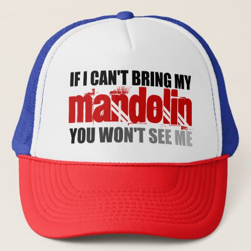 If I Can't Bring My Mandolin You Won't See Me Adjustable Trucker Hat