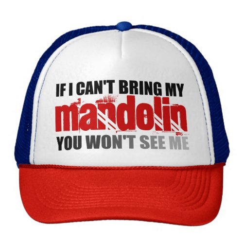 If I Can't Bring My Mandolin You Won't See Me Trucker Hat