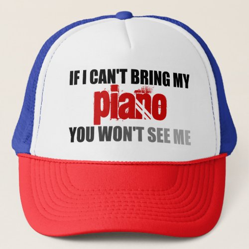 If I Can't Bring My Piano You Won't See Me Adjustable Trucker Hat