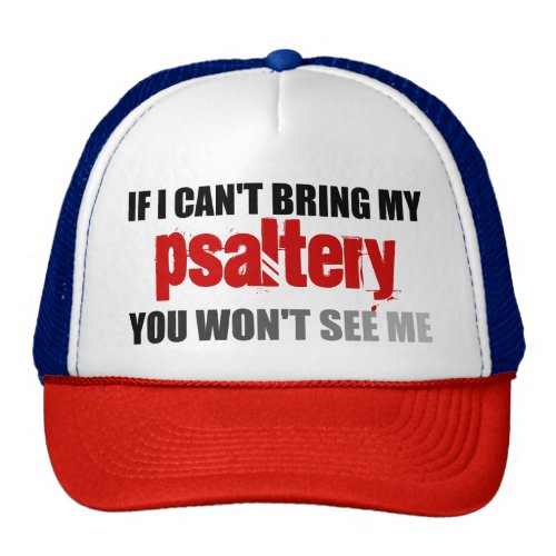 If I Can't Bring My Psaltery You Won't See Me Trucker Hat