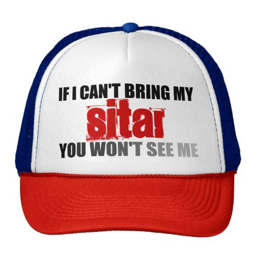 If I Can't Bring My Sitar You Won't See Me Trucker Hat