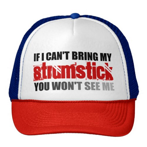 If I Can't Bring My Strumstick You Won't See Me Trucker Hat