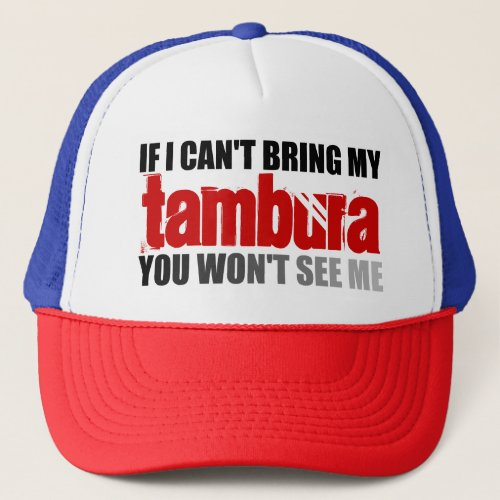 If I Can't Bring My Tambura You Won't See Me Adjustable Trucker Hat