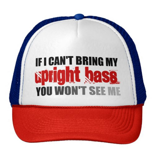 If I Can't Bring My Upright Bass You Won't See Me Trucker Hat