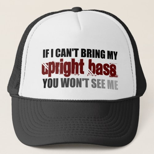 If I Cant Bring My Upright Bass You Wont See Me Trucker Hat