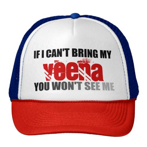 If I Can't Bring My Veena You Won't See Me Trucker Hat