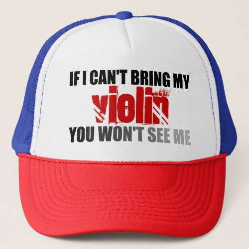 If I Can't Bring My Violin You Won't See Me Adjustable Trucker Hat