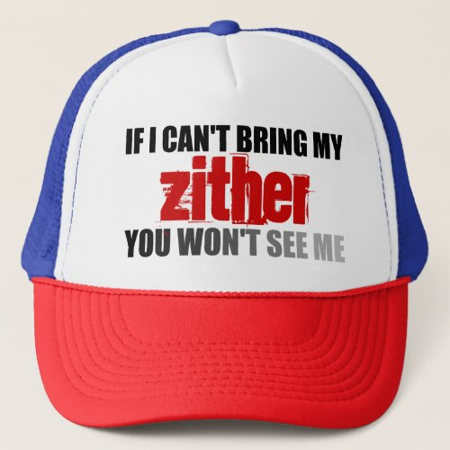 If I Can't Bring My Zither You Won't See Me Adjustable Trucker Hat