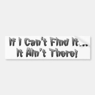 If I Can't Find It... Car Bumper Sticker