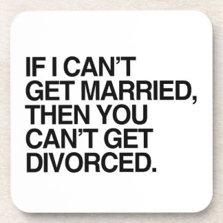 IF I CAN'T GET MARRIED -.png Coaster