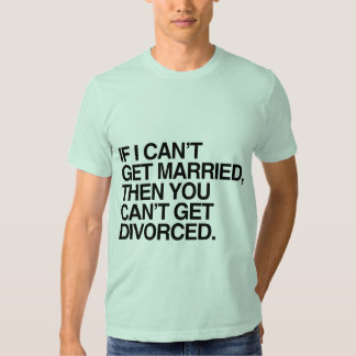 IF I CAN'T GET MARRIED -.png T-Shirt
