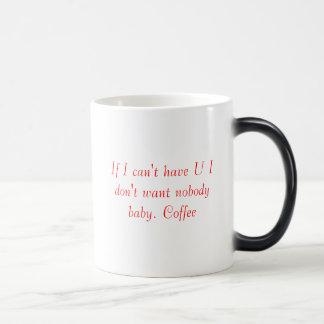 If I can't have U I don't want nobody baby. Coffee Magic Mug