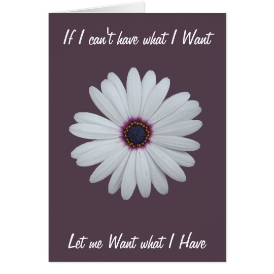 If I Can't Have what I Want Card