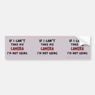 If I can't take my camera... Bumper Sticker
