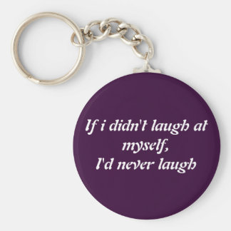 if i didnt laugh at myself keychain