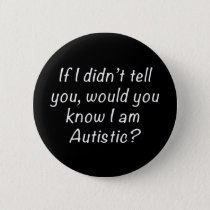 If I didn't tell you, would you know I'm Autistic? Button