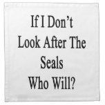 If I Don't Look After The Seals Who Will? Cloth Napkin