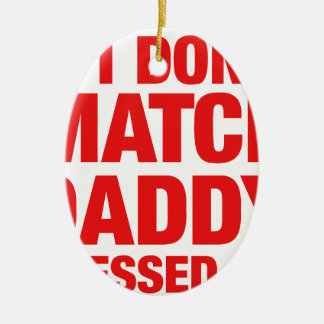 If I don't match daddy dressed me Ceramic Ornament