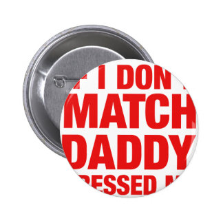 If I don't match daddy dressed me Pinback Button