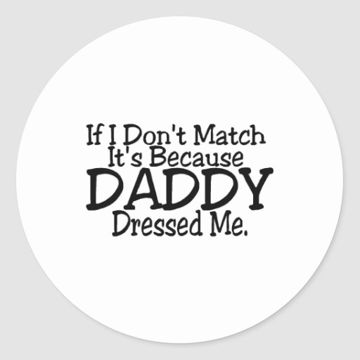 If I Don't Match It's Because Daddy Dressed Me. Stickers