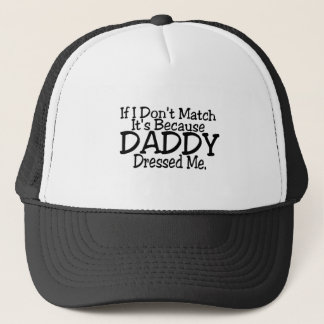 If I Don't Match It's Because Daddy Dressed Me. Trucker Hat