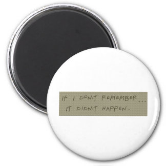 If I don't remember... It didn't happen 2 Inch Round Magnet