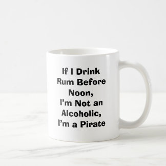 If I Drink Rum Before Noon, I'm Not an Alcoholi... Coffee Mug