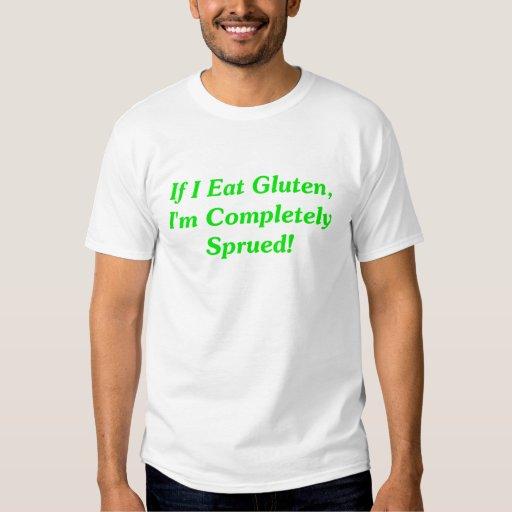 If I Eat Gluten, I'm Completely Sprued! Tshirts