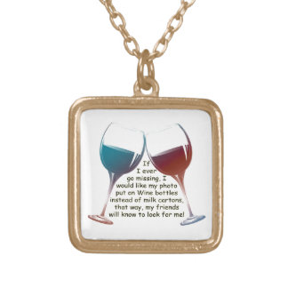 If I ever go missing... fun Wine saying gifts Gold Plated Necklace