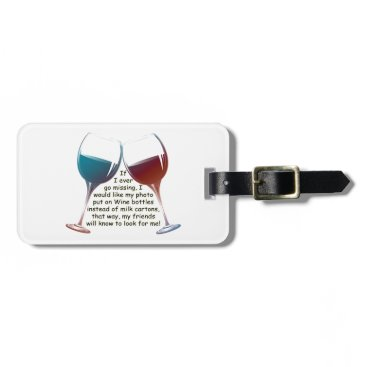 wine_art If I ever go missing... fun Wine saying gifts Luggage Tag