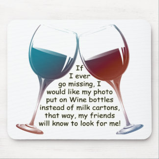 If I ever go missing... fun Wine saying gifts Mouse Pad